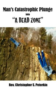 Man's Catastrophic Plunge Into A Dead Zone  -     By: Rev. Christopher S. Peterkin