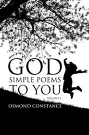 God Simple Poems to You  -     By: Osmond Constance