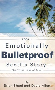 Emotionally Bulletproof Scott's Story - Book 1  -     By: Brian Shaul, David Allen
