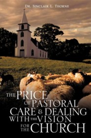 The Price of Pastoral Care and Dealing with the Vision for the Church  -     By: Dr. Sinclair L. Thorne