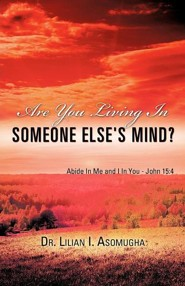 Are You Living in Someone Else's Mind?  -     By: Dr. Lilian I. Asomugha
