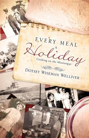 Every Meal a Holiday  -     By: Dotsey Wiseman Welliver