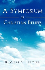A Symposium of Christian Beliefs  -     By: Richard Peltier