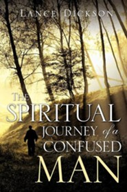 The Spiritual Journey of a Confused Man  -     By: Lance Dickson