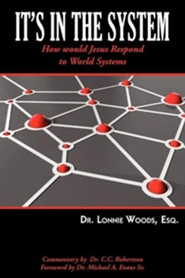It's in the System  -     By: Dr. Lonnie Woods Esq.