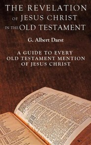 The Revelation of Jesus Christ in the Old Testament  -     By: G. Albert Darst