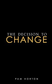The Decision to Change  -     By: Pam Horton