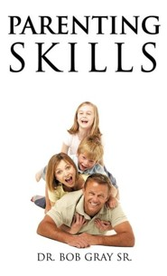 Parenting Skills  -     By: Dr. Bob Gray Sr.