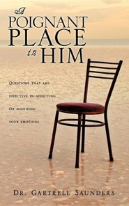 A Poignant Place in Him  -     By: Dr. Gartrell Saunders