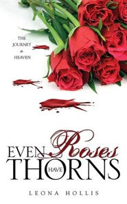 Even Roses Have Thorns  -     By: Leona Hollis