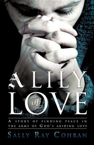 A Lily of Love  -     By: Sally Ray Cohran