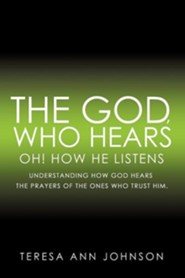 The God, Who Hears  -     By: Teresa Ann Johnson
