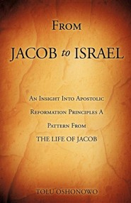 From Jacob to Israel  -     By: Tolu Oshonowo