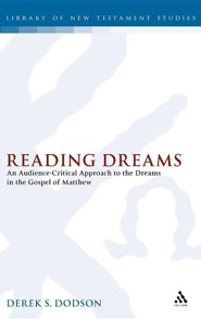Reading Dreams: An Audience-Critical Approach to the Dreams in the Gospel of Matthew  -     By: Derek S. Dodson