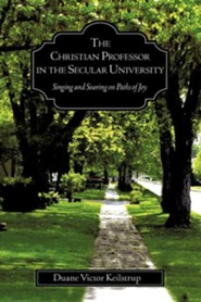 The Christian Professor in the Secular University  -     By: Duane Victor Keilstrup