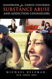 Handbook for Christ-Centered Substance Abuse and Addiction Counselors  -     By: Michael Belzman