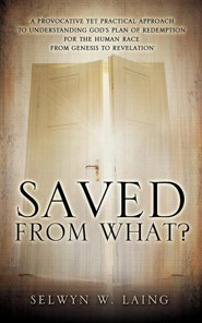 Saved from What?  -     By: Selwyn W. Laing
