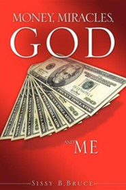 Money, Miracles, God and Me  -     By: Sissy B. Bruce