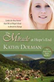 The Miracle at Hope's End  -     By: Kathy Dolman