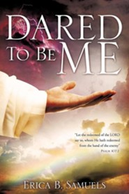 Dared to Be Me  -     By: Erica B. Samuels