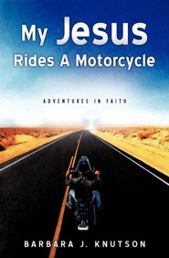 My Jesus Rides a Motorcycle  -     By: Barbara J. Knutson