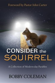 Consider the Squirrel  -     By: Bobby Coleman