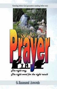 Prayer. the Right Way, the Right Word for the Right Result  -     By: O. Emmanuel Awowole