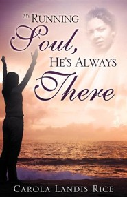 My Running Soul, He's Always There  -     By: Carola Landis Rice