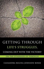 Getting Through Life's Struggles, Coming Out with the Victory!  -     By: Cassandra Regina Johnson Burse