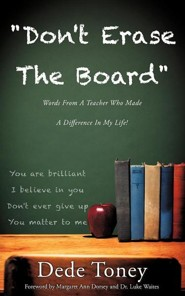 Don't Erase the Board Words from a Teacher Who Made a Difference in My Life!  -     By: Dede Toney