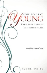 How to Stay Young  -     By: Ruthe White