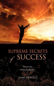 Supreme Secrets of Success  -     By: Lami Abayilo