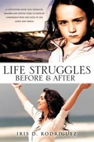 Life Struggles Before and After  -     By: Iris D. Rodriguez