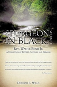 Spurgeon in Black: Volume 1 REV. Walter Bowie JR a Collection of Letters, Articles, and Sermons  -     By: Deborah E. Willis