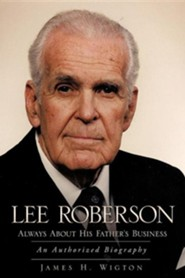 Lee Roberson - Always about His Father's Business  -     By: James H. Wigton