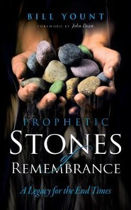 Prophetic Stones of Remembrance: A Legacy for the End Times  -     By: Bill Yount
