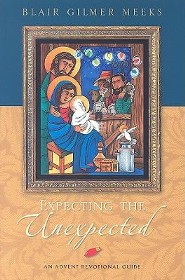 Expecting the Unexpected: An Advent Devotional Guide  -     By: Blair Gilmer Meeks