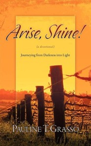 Arise, Shine!  -     By: Pauline T. Grasso