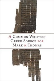Common Written Greek Source for Mark and Thomas  -     By: John Horman