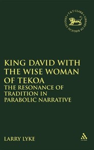 King David with the Wise Woman of Tekoa: The Resonance of  Tradition in Parabolic Narrative
