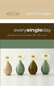 Every Single Day: Devotional Moments for the Solo Mom  -     By: Donna Huisjen