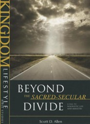 Beyond the Sacred-Secular Divide: A Call to Wholistic Life and Ministry  -     By: Scott D. Allen