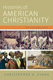 Histories of American Christianity: An Introduction    -     By: Christopher H. Evans
