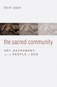 The Sacred Community: Art, Sacrament, and the People of God  -     By: David Jasper