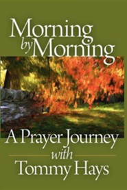 Morning by Morning: A Prayer Journey with Tommy Hays  -     By: Tommy Hays