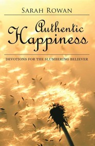 Authentic Happiness: Devotions for the Slumbering Believer  -     By: Sarah Rowan