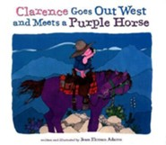 Clarence Goes Out West & Meets a Purple Horse  -     By: Jean Ekman Adams