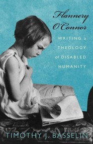 Flannery O'Connor: Writing a Theology of Disabled Humanity