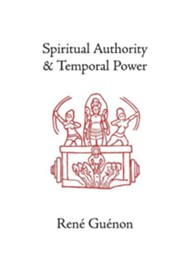 Spiritual Authority and Temporal Power  -     Edited By: Samuel D. Fohr     Translated By: Henry D. Fohr     By: Rene Guenon