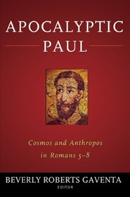 Apocalyptic Paul: Cosmos and Anthropos in Romans 5-8  -     By: Beverly Roberts Gaventa